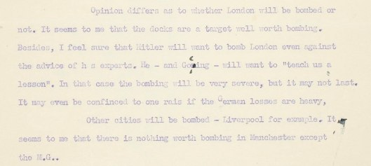 Extract from a letter written by Voigt on 4 September 1939, the day after Britain declared war on Germany. He speculates on potential bombing targets, commenting that there is nothing worth bombing in Manchester apart from the Manchester Guardian.